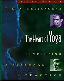 The Heart Of Yoga Developing A Personal Practice By T.K.V Desikachar