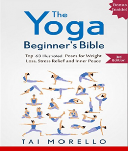 Yoga The Yoga Beginners Bible Top 63 Illustrated Poses For Weight Loss And Stress